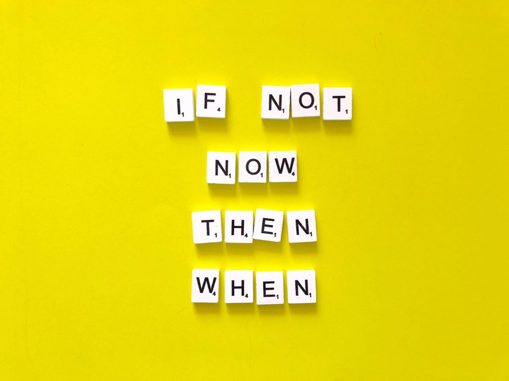 Motivational words: If not now, then when?